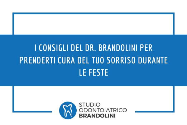 I consigli del Dr. Brandolini per prenderti cura del tuo sorriso durante le Feste